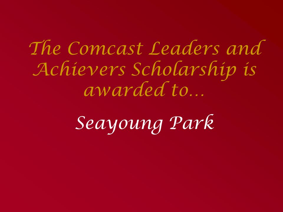 The Comcast Leaders and Achievers Scholarship is awarded to…