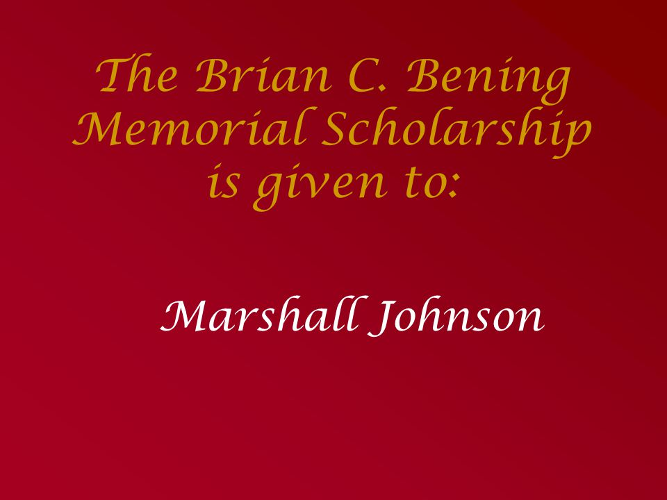 The Brian C. Bening Memorial Scholarship is given to: