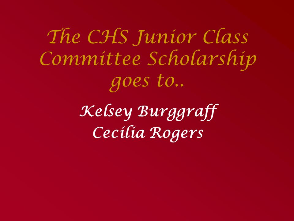 The CHS Junior Class Committee Scholarship goes to..