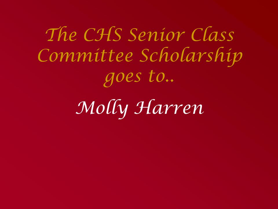 The CHS Senior Class Committee Scholarship goes to..