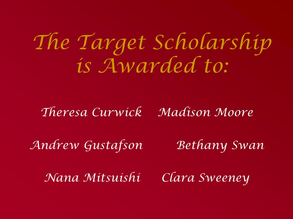 The Target Scholarship is Awarded to: