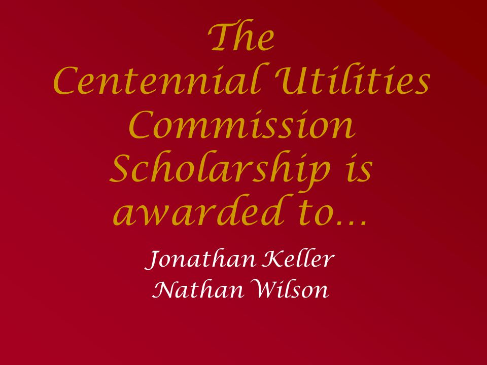 The Centennial Utilities Commission Scholarship is awarded to…