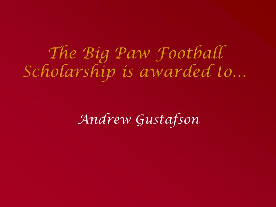 The Big Paw Football Scholarship is awarded to…