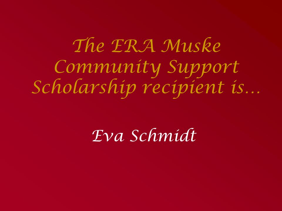 The ERA Muske Community Support Scholarship recipient is…