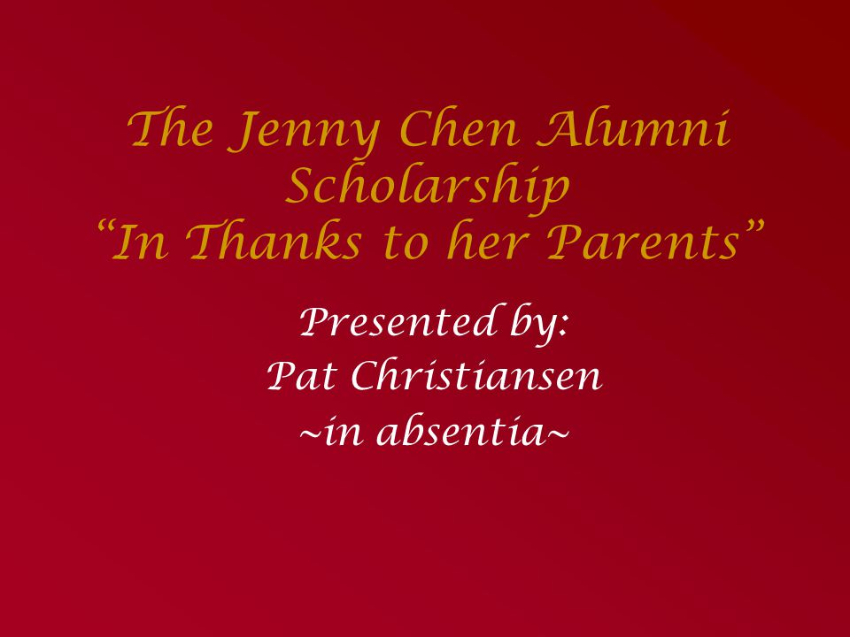 The Jenny Chen Alumni Scholarship In Thanks to her Parents