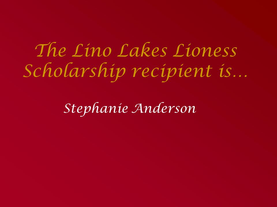 The Lino Lakes Lioness Scholarship recipient is…