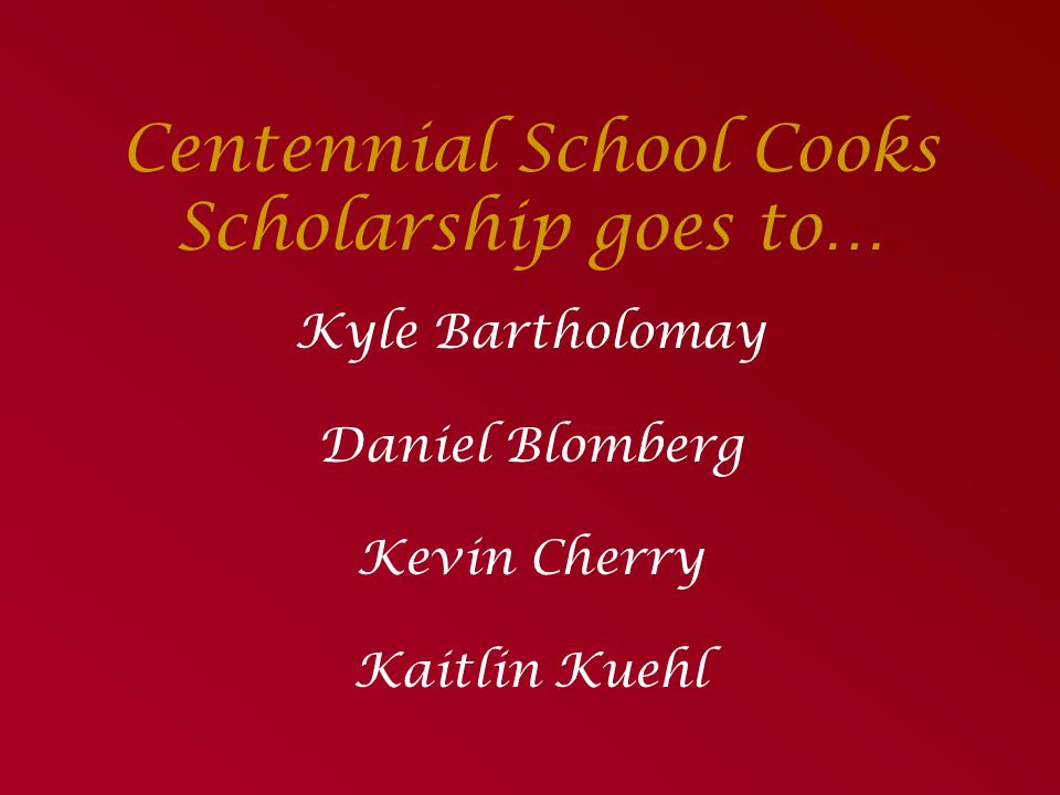 Centennial School Cooks Scholarship goes to…