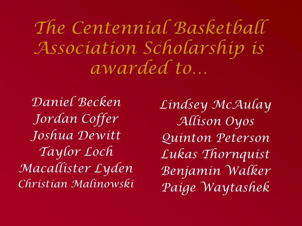 The Centennial Basketball Association Scholarship is awarded to…