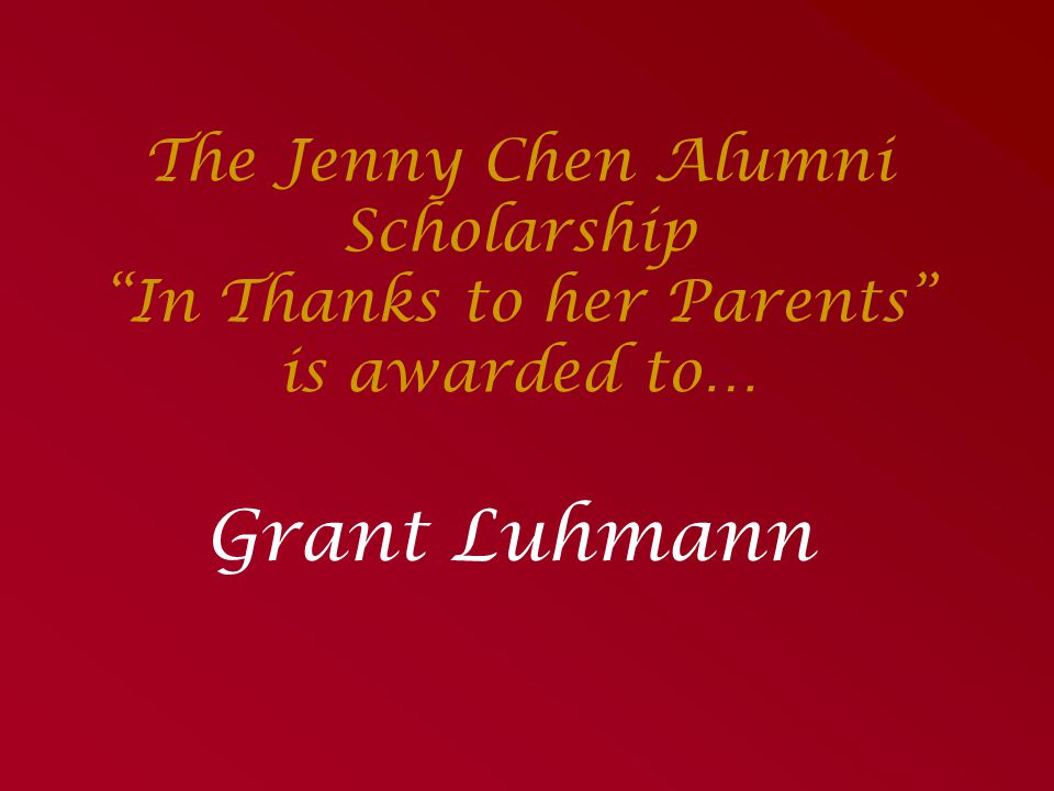The Jenny Chen Alumni Scholarship In Thanks to her Parents is awarded to…