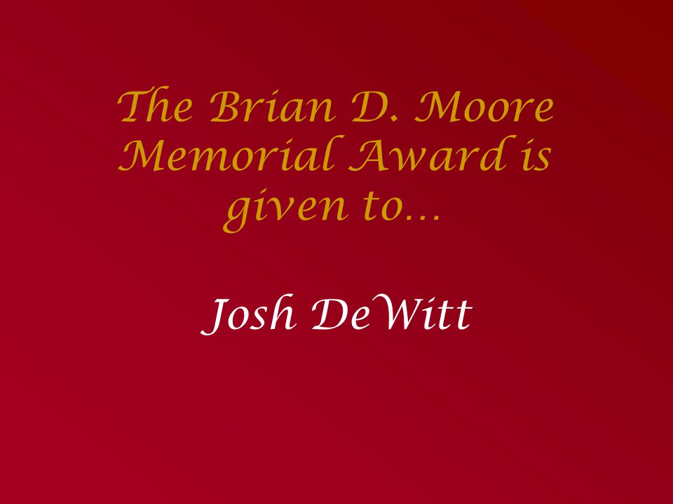 The Brian D. Moore Memorial Award is given to…