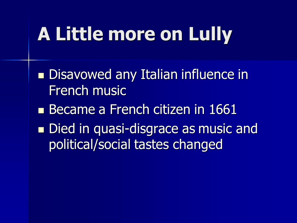 A Little more on Lully Disavowed any Italian influence in French music