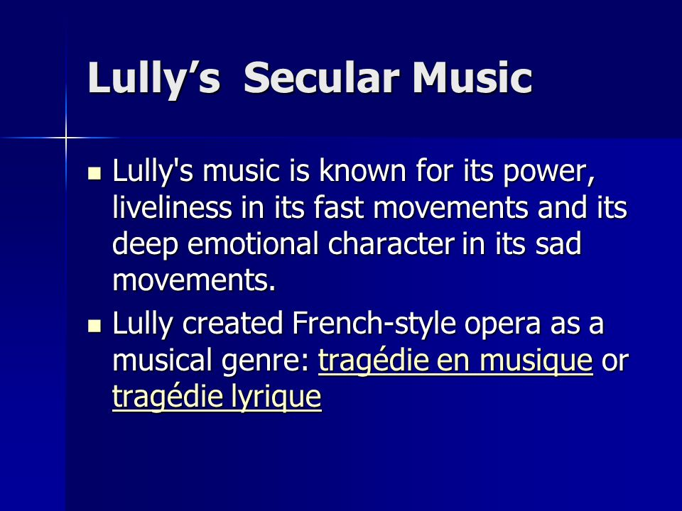 Lully's Secular Music Lully s music is known for its power, liveliness in its fast movements and its deep emotional character in its sad movements.
