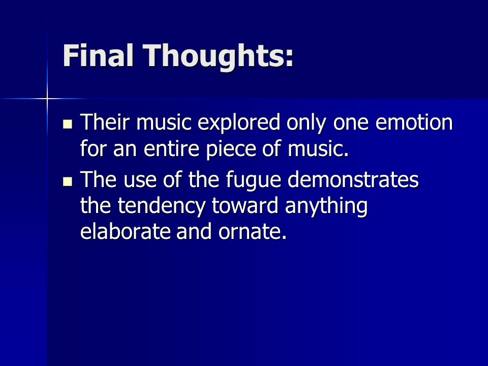 Final Thoughts: Their music explored only one emotion for an entire piece of music.