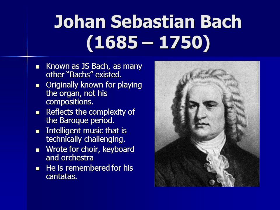 Johan Sebastian Bach (1685 – 1750)