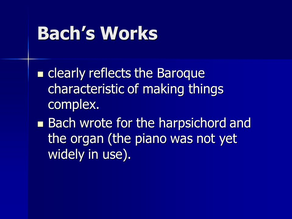 Bach's Works clearly reflects the Baroque characteristic of making things complex.