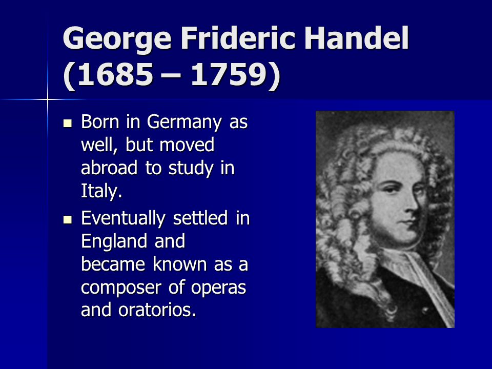 George Frideric Handel (1685 – 1759)