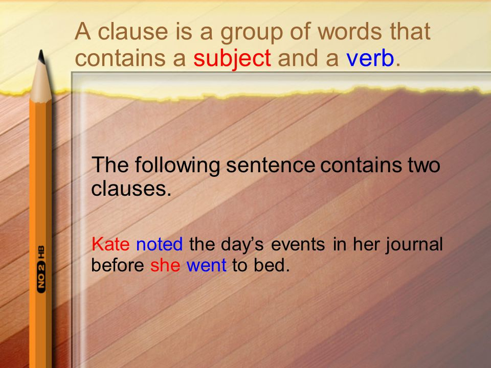 A clause is a group of words that contains a subject and a verb.