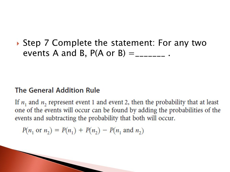 Step 7 Complete the statement: For any two events A and B, P(A or B) =_______ .
