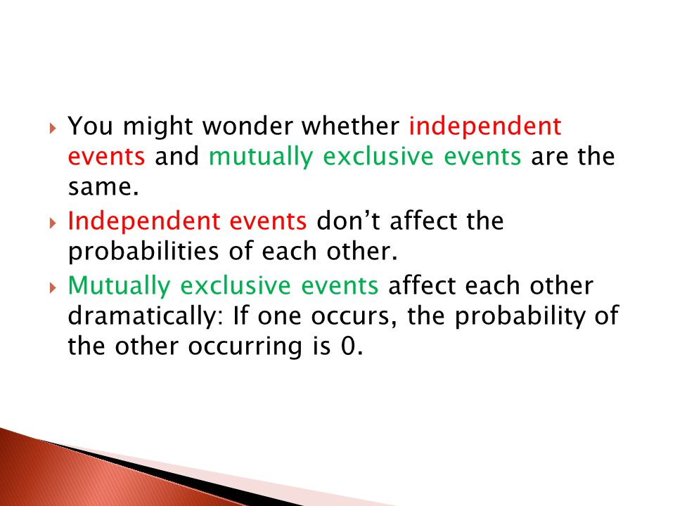 You might wonder whether independent events and mutually exclusive events are the same.