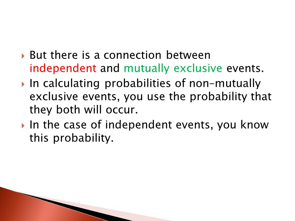 But there is a connection between independent and mutually exclusive events.