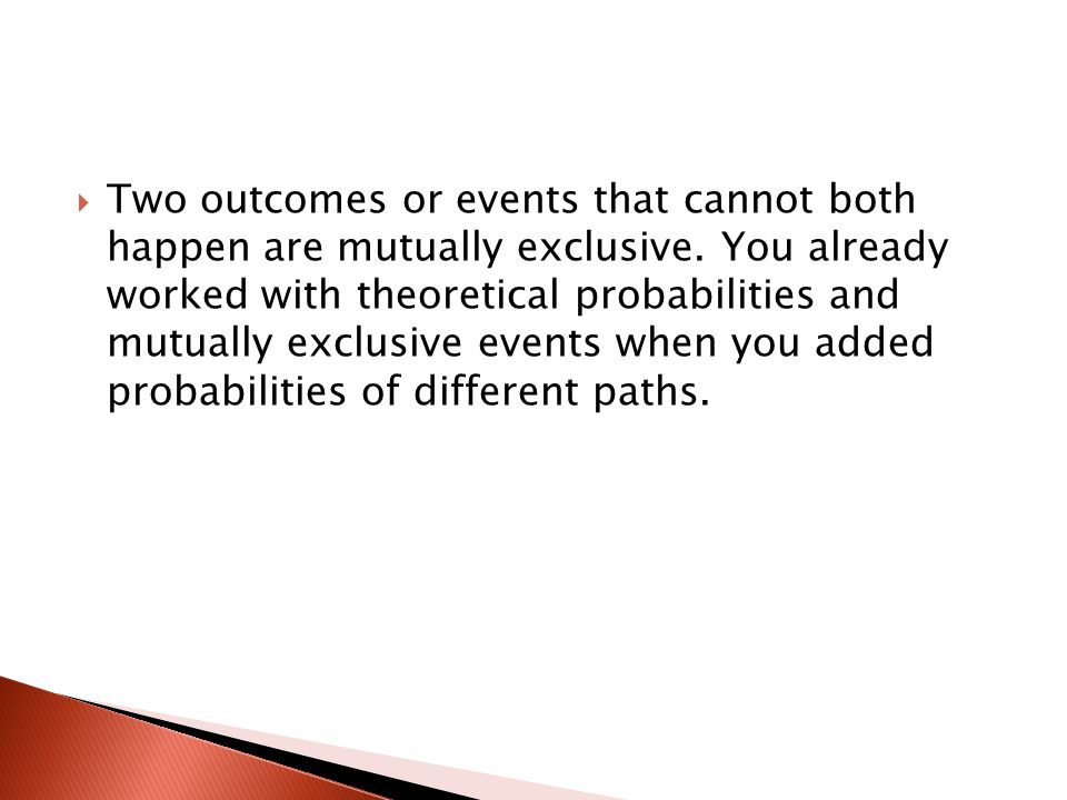 Two outcomes or events that cannot both happen are mutually exclusive