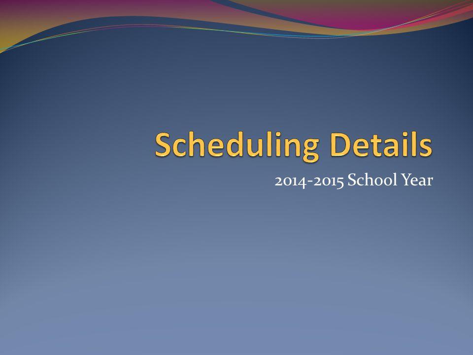 Scheduling Details 2014-2015 School Year
