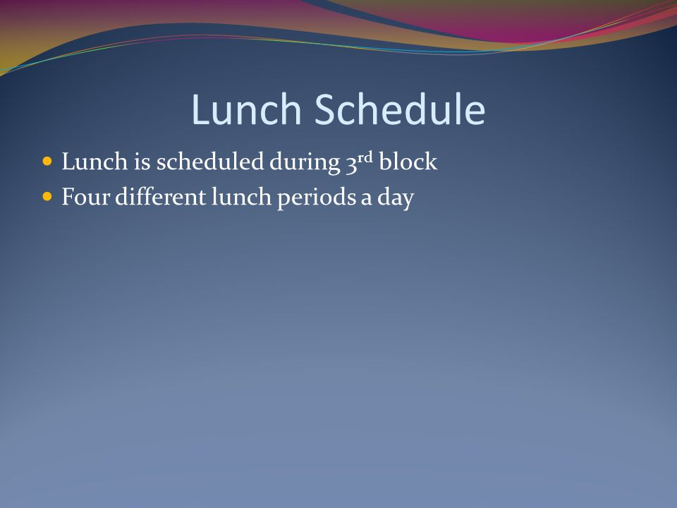 Lunch Schedule Lunch is scheduled during 3rd block