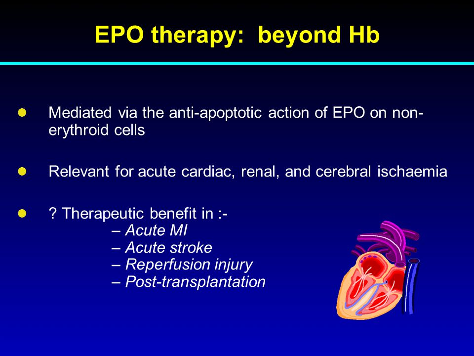 EPO therapy: beyond Hb Mediated via the anti-apoptotic action of EPO on non-erythroid cells.