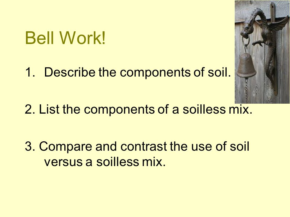Bell Work! Describe the components of soil.