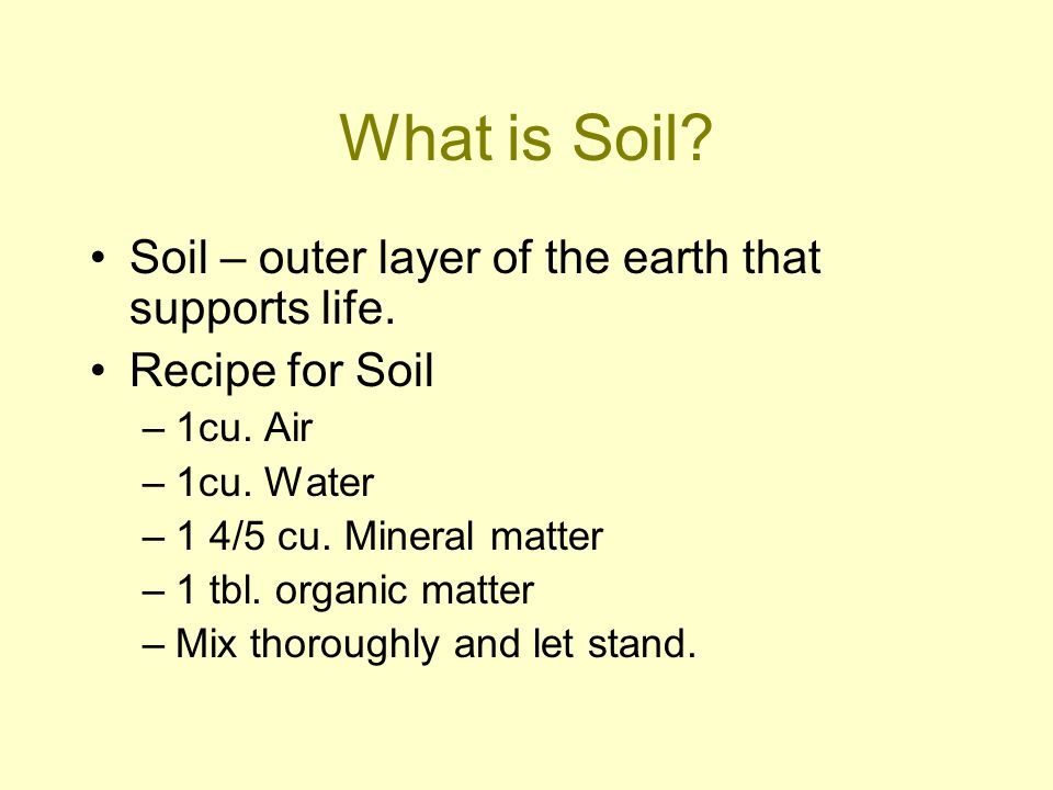 What is Soil Soil – outer layer of the earth that supports life.