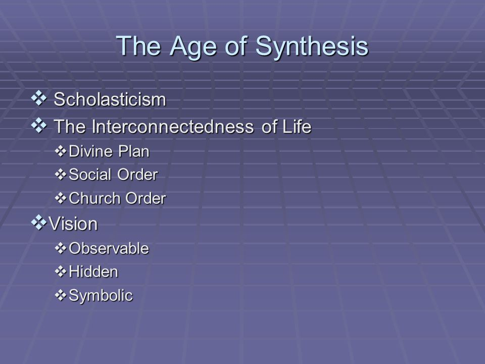 The Age of Synthesis Scholasticism The Interconnectedness of Life