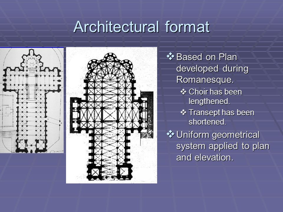 Architectural format Based on Plan developed during Romanesque.