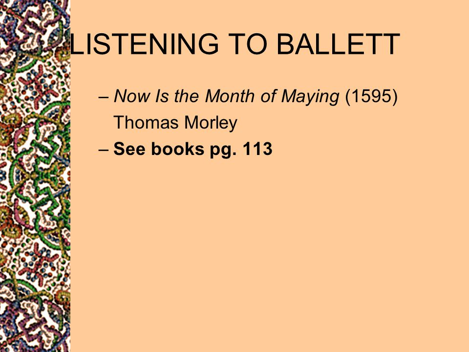 LISTENING TO BALLETT Now Is the Month of Maying (1595) Thomas Morley