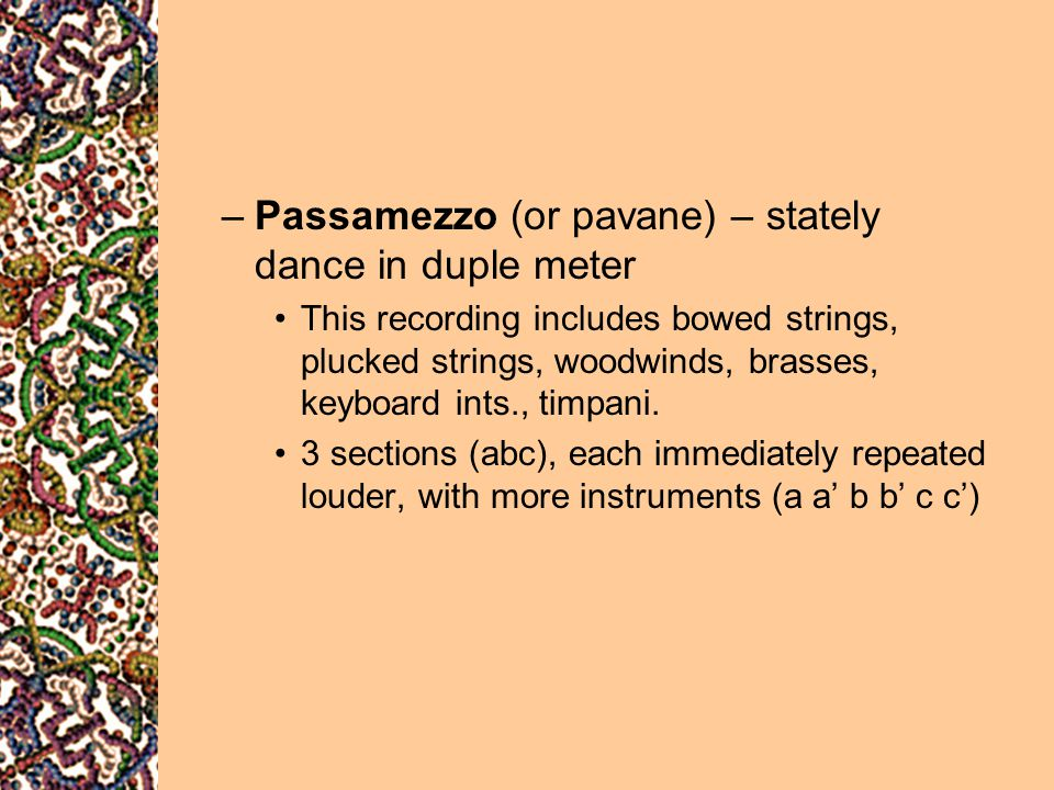 Passamezzo (or pavane) – stately dance in duple meter