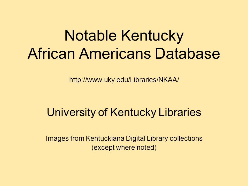 Notable Kentucky African Americans Database http://www. uky