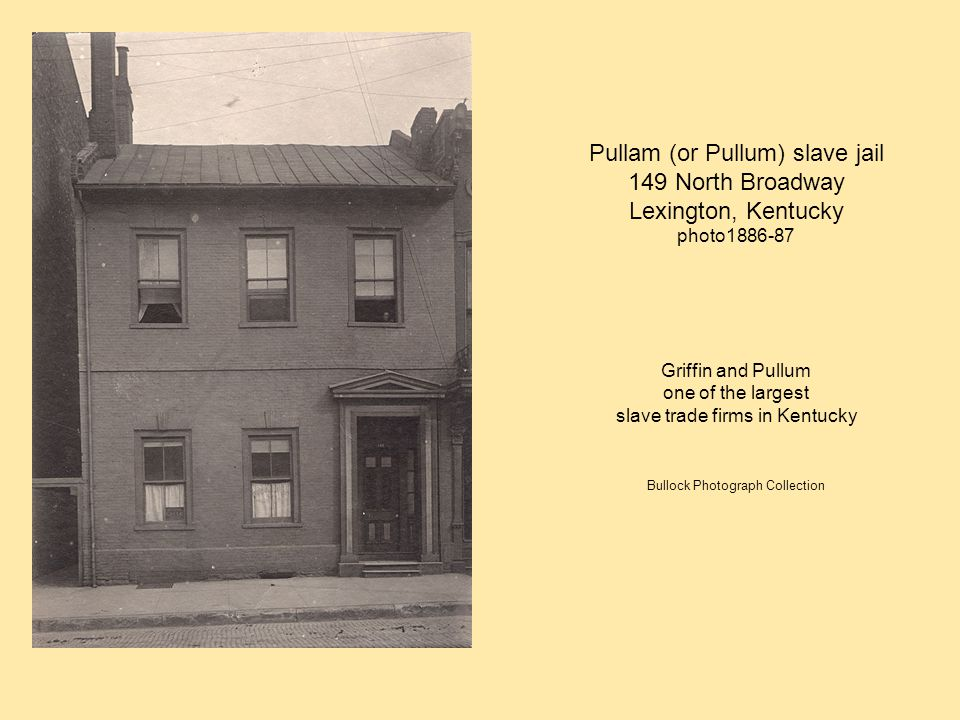 Pullam (or Pullum) slave jail 149 North Broadway Lexington, Kentucky