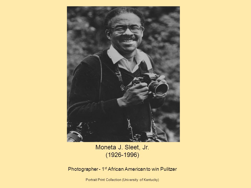 Moneta J. Sleet, Jr. (1926-1996) Photographer - 1st African American to win Pulitzer.