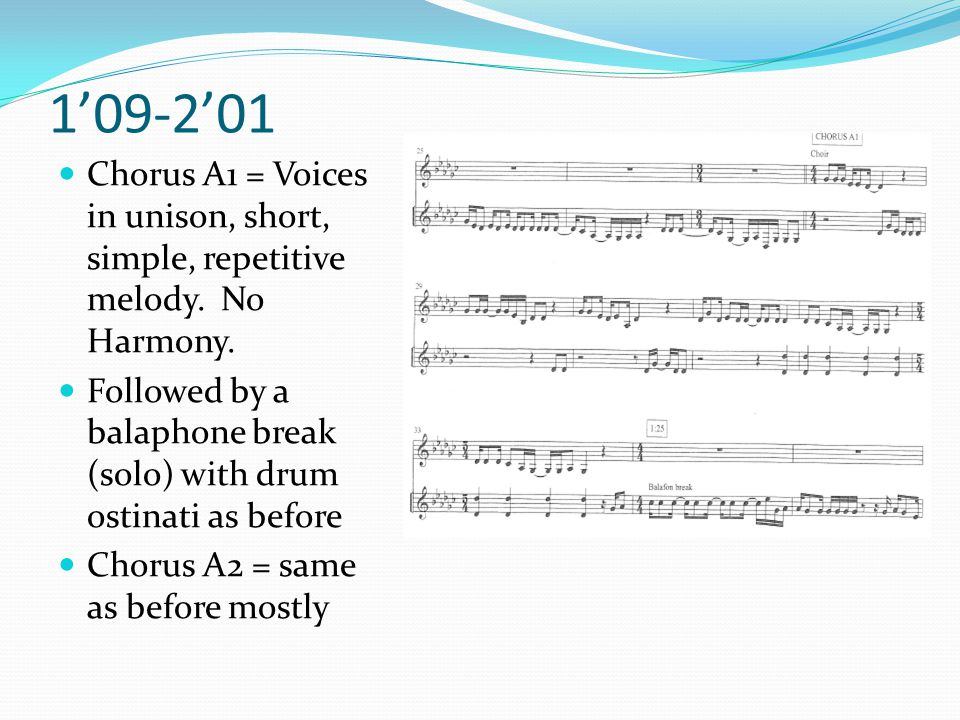 1'09-2'01 Chorus A1 = Voices in unison, short, simple, repetitive melody. No Harmony.