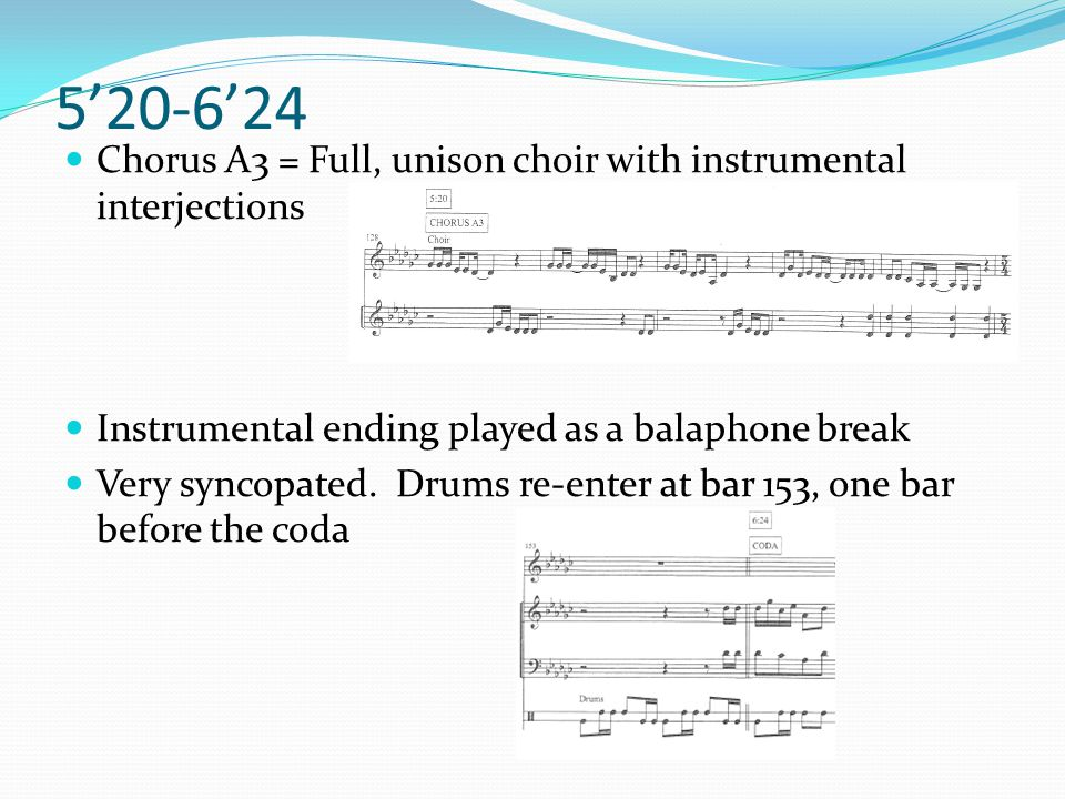 5'20-6'24 Chorus A3 = Full, unison choir with instrumental interjections. Instrumental ending played as a balaphone break.