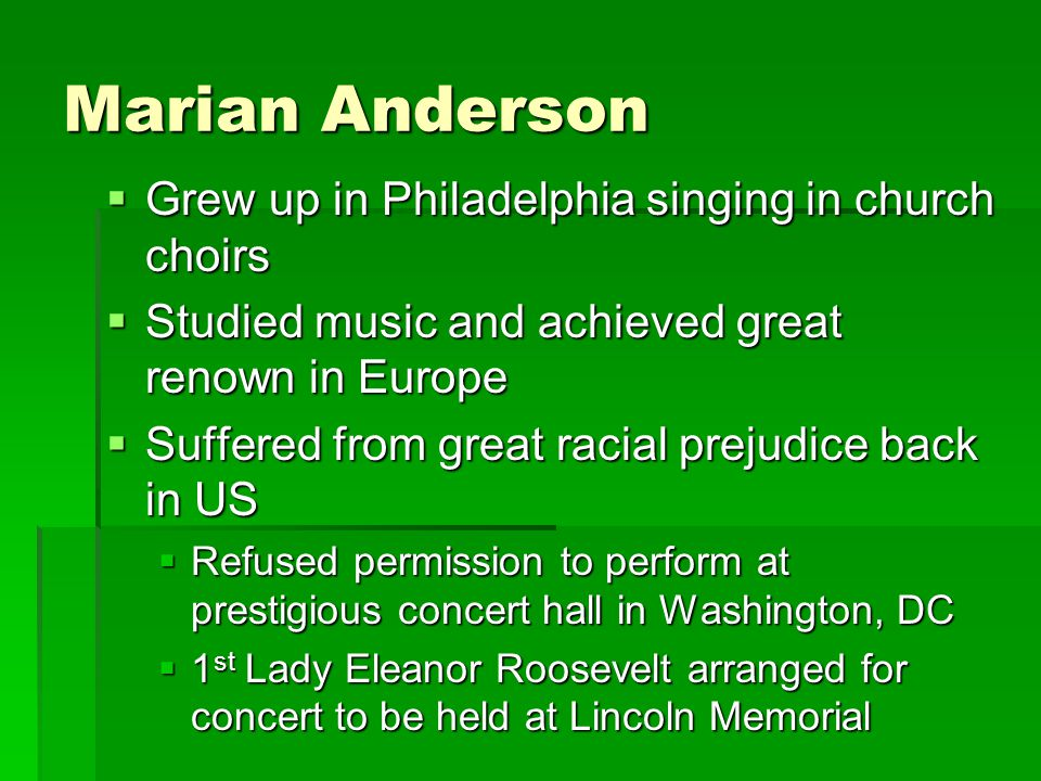 Marian Anderson Grew up in Philadelphia singing in church choirs