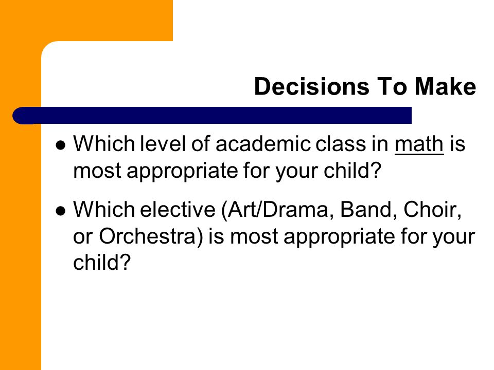 Decisions To Make Which level of academic class in math is most appropriate for your child