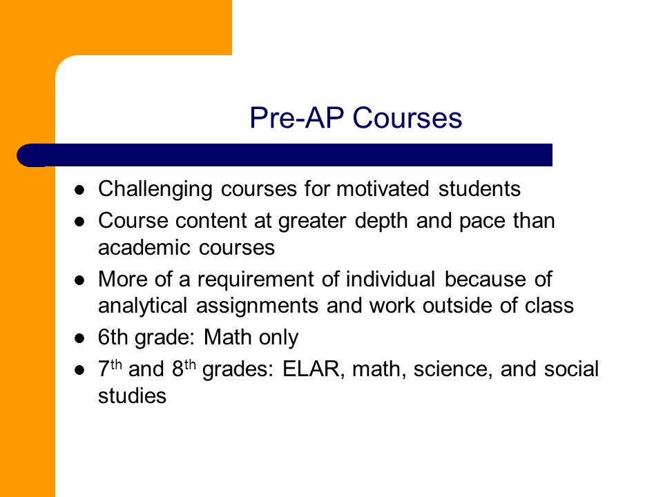 Pre-AP Courses Challenging courses for motivated students