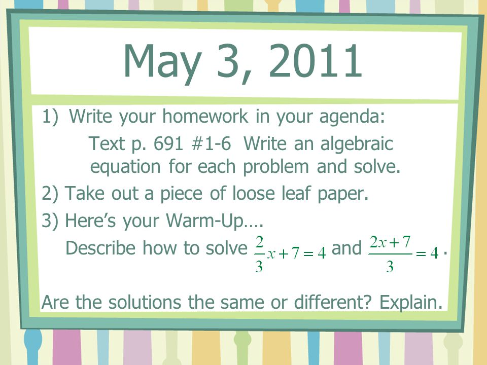 May 3, 2011 Write your homework in your agenda: