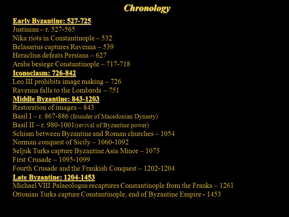 Chronology Early Byzantine: 527-725 Justinian – r. 527-565