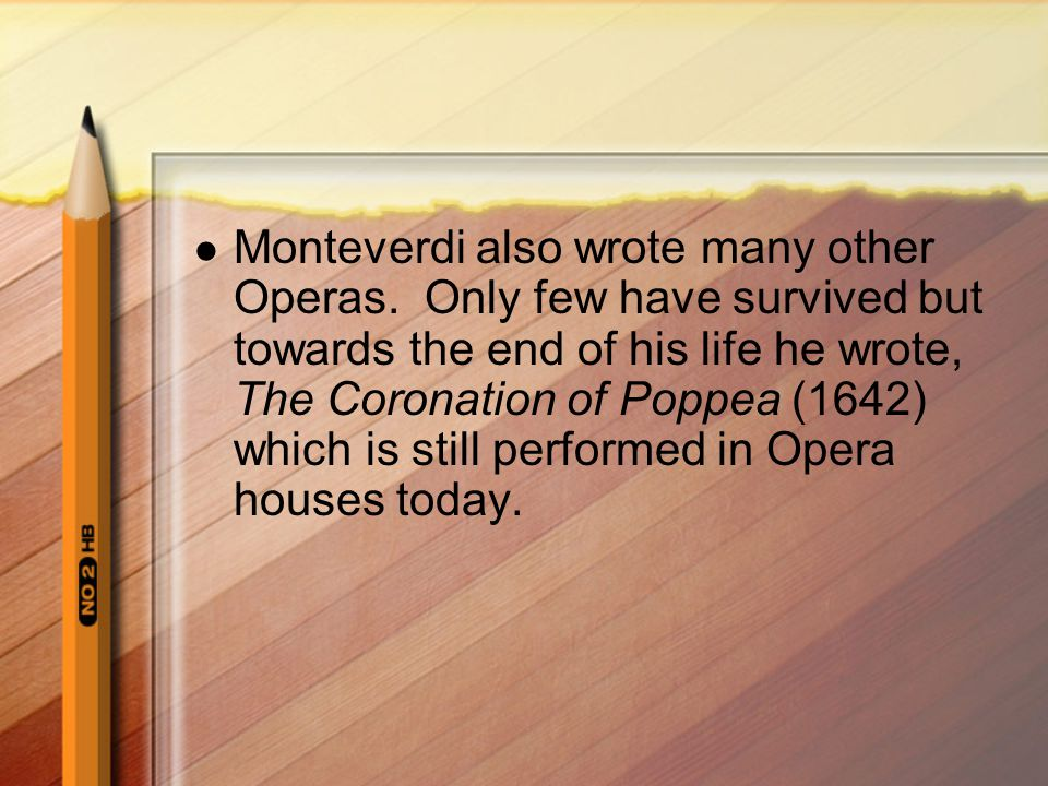 Monteverdi also wrote many other Operas
