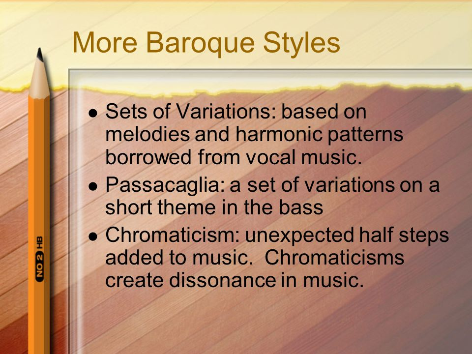 More Baroque Styles Sets of Variations: based on melodies and harmonic patterns borrowed from vocal music.