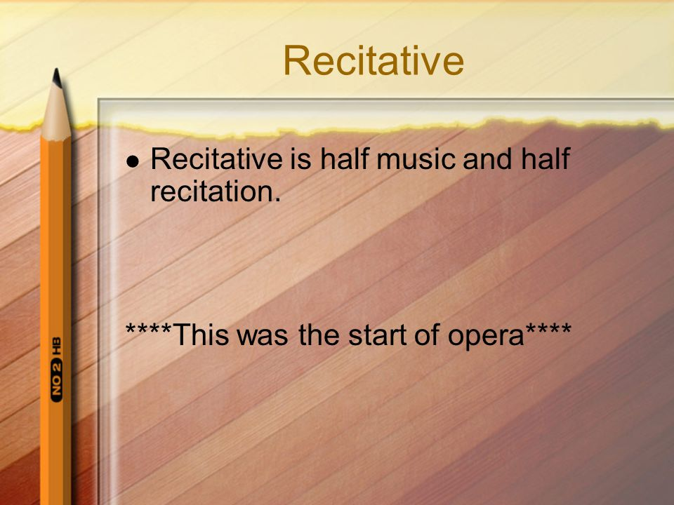 Recitative Recitative is half music and half recitation.