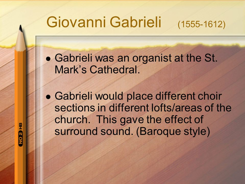 Giovanni Gabrieli (1555-1612) Gabrieli was an organist at the St. Mark's Cathedral.