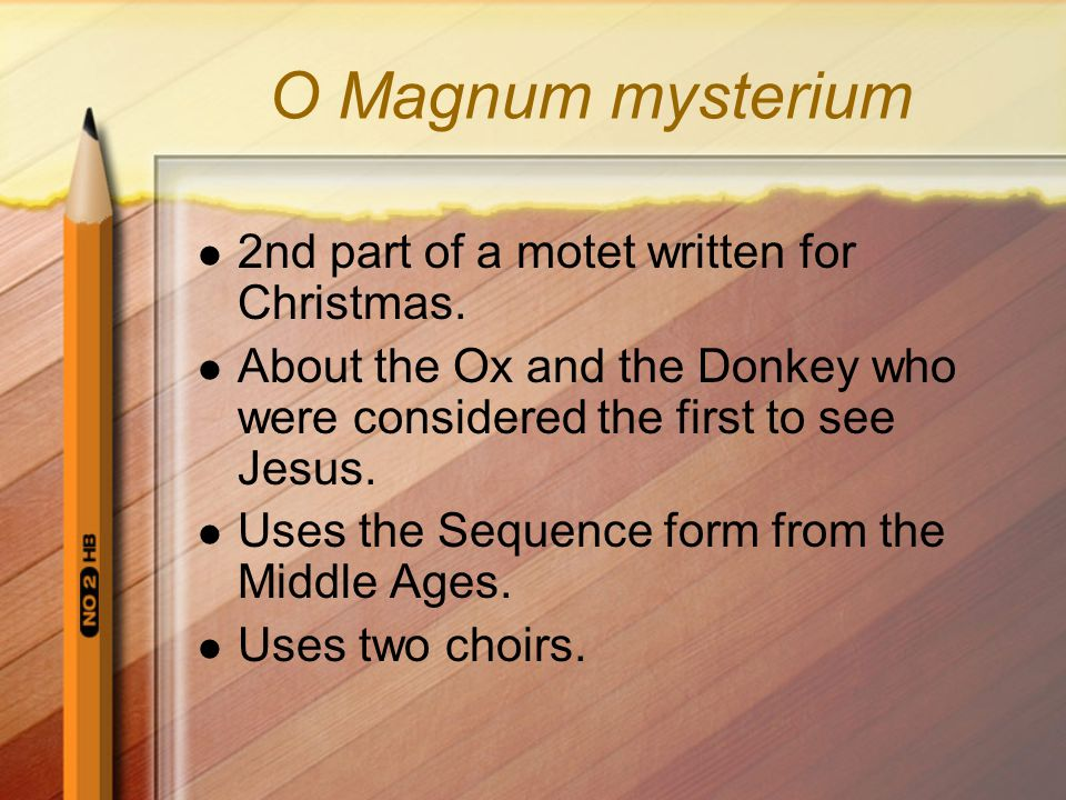 O Magnum mysterium 2nd part of a motet written for Christmas.