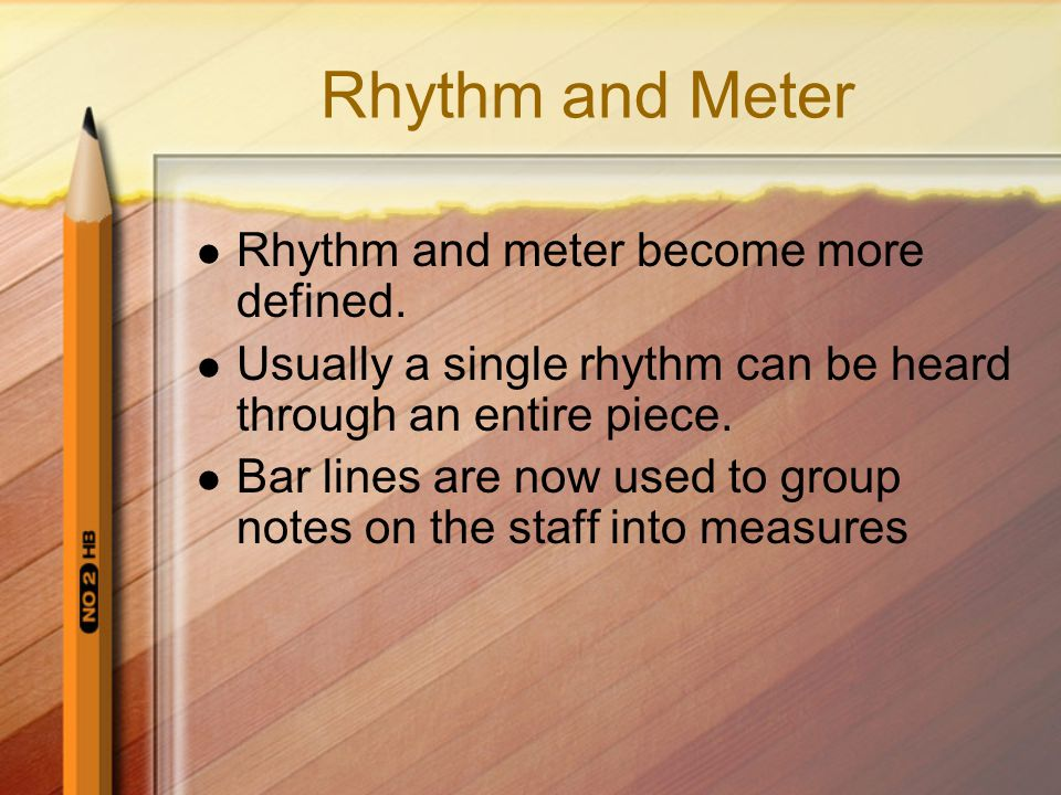 Rhythm and Meter Rhythm and meter become more defined.